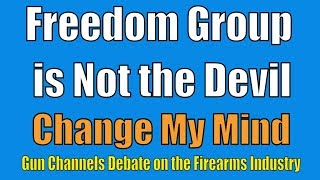 Freedom Group is Not the Devil - Change My Mind - Gun Channels Debate on the Firearms Industry