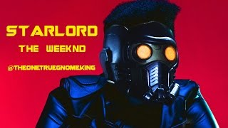 Star lord, The Weeknd  (Guardians Of The Galaxy Music Video) (Starboy Music Video)