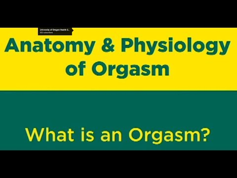 Anatomy And Physiology Of Orgasm: (1 Of 9) What Is An Orgasm? video