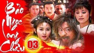 Bảo Ngọc Long Châu - Tập 3 | Phim Kiếm Hiệp Trung Quốc Hay Mới Nhất 2018 - Phim Bộ Thuyết Minh
