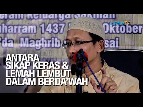 Kajian Islam: Antara Sikap Keras Dan Lemah Lembut Dalam Berdakwah - Ustadz Badru Salam, Lc
