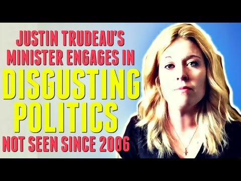 Justin Trudeau's Minister Engages In Disgusting Politics Not Seen Since 2006