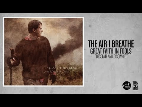 The Air I Breathe - Desolate And Disowned