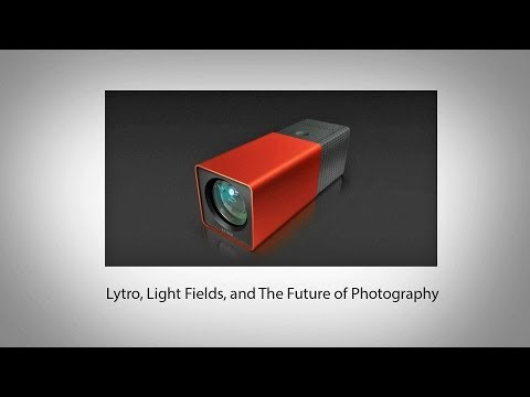 Lytro, Light Fields, and The Future of Photography