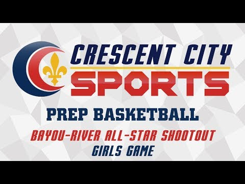Crescent City Sports Prep Basketball - Bayou-River All-Star Shootout 2018 - Girls Game