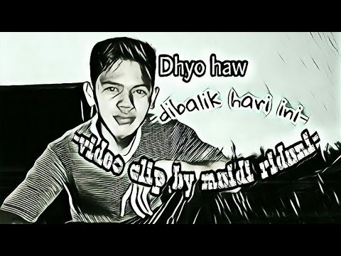 Dhyo haw-Dibalik hari ini (video clip by Maidi ridani)