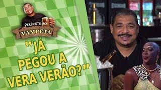 """""""Já PEGOU a Vera Verão?"""" PERGUNTE AO VAMPETA #1"""
