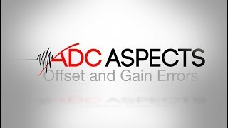 ADC Aspects - Episode 3 - Offset and Gain Errors