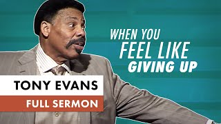 When You Feel Like Giving Up | Sermon by Tony Evans