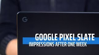 Google Pixel Slate: Impressions After One Week