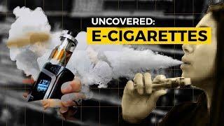 Uncovered: E-Cigarettes