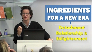 INGREDIENTS FOR A NEW ERA: Detachment, relationship & enlightenment