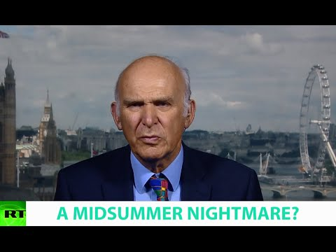 A MIDSUMMER NIGHTMARE? Ft. Sir Vince Cable, Former Business Secretary to Prime Minister Cameron