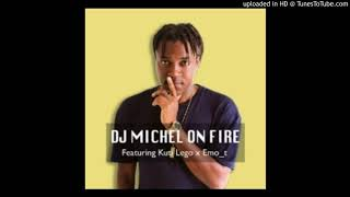 DJ Michel- On Fire ft Kuti Lego x Emo_t