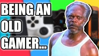 "What It's like To Be An ""OLD"" Gamer..."