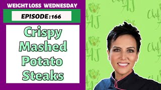 WEIGHT LOSS WEDNESDAY - EPISODE 166 - CRISPY MASHED POTATO STEAKS