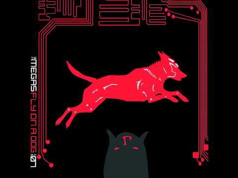 The Megas - Fly On A Dog