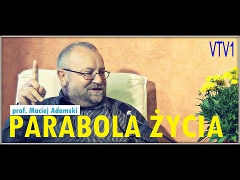 PARABOLA ŻYCIA - Prof. Maciej Adamski - 05.07.2017 R.