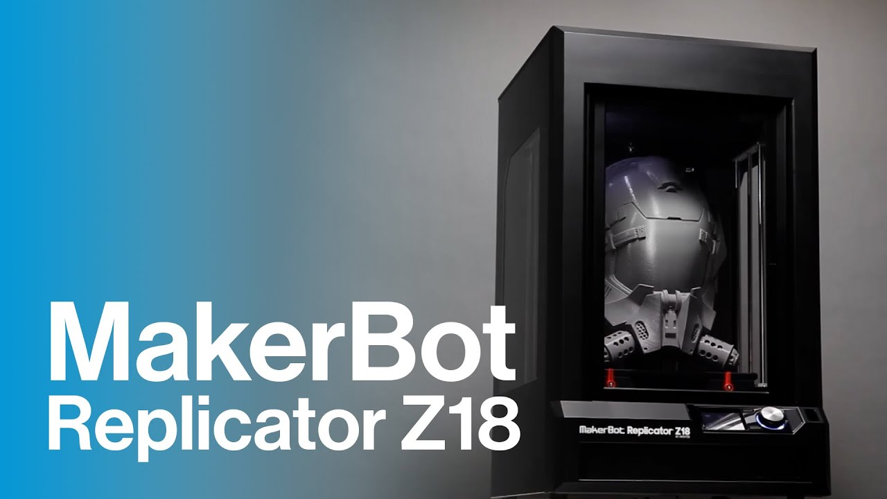 Massive build volume meets speed and reliability | Makerbot Replicator Z18