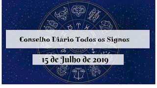Conselho Diário 15  de Julho de 2019 Todos os Signos
