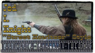 """[TBT] Jed I. Knight, Cowboy Action """"Street Howitzer""""-Style"""