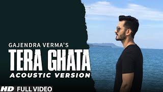 Tera Ghata Gajendra Verma Ft Karishma Sharma Vikram Singh Acoustic Version