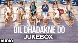 'Dil Dhadakne Do' Full AUDIO Songs JUKEBOX | T-series