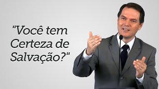 """""""Você tem Certeza de Salvação?"""" - Sérgio Lima"""