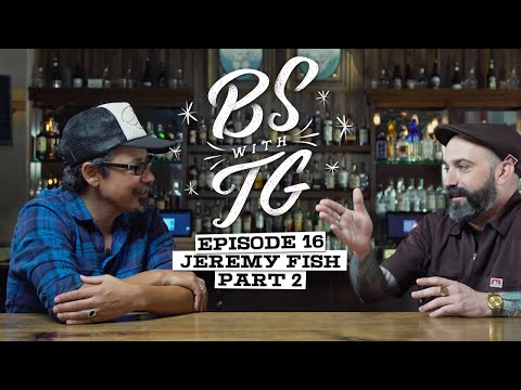 BS with TG : Jeremy Fish Part 2