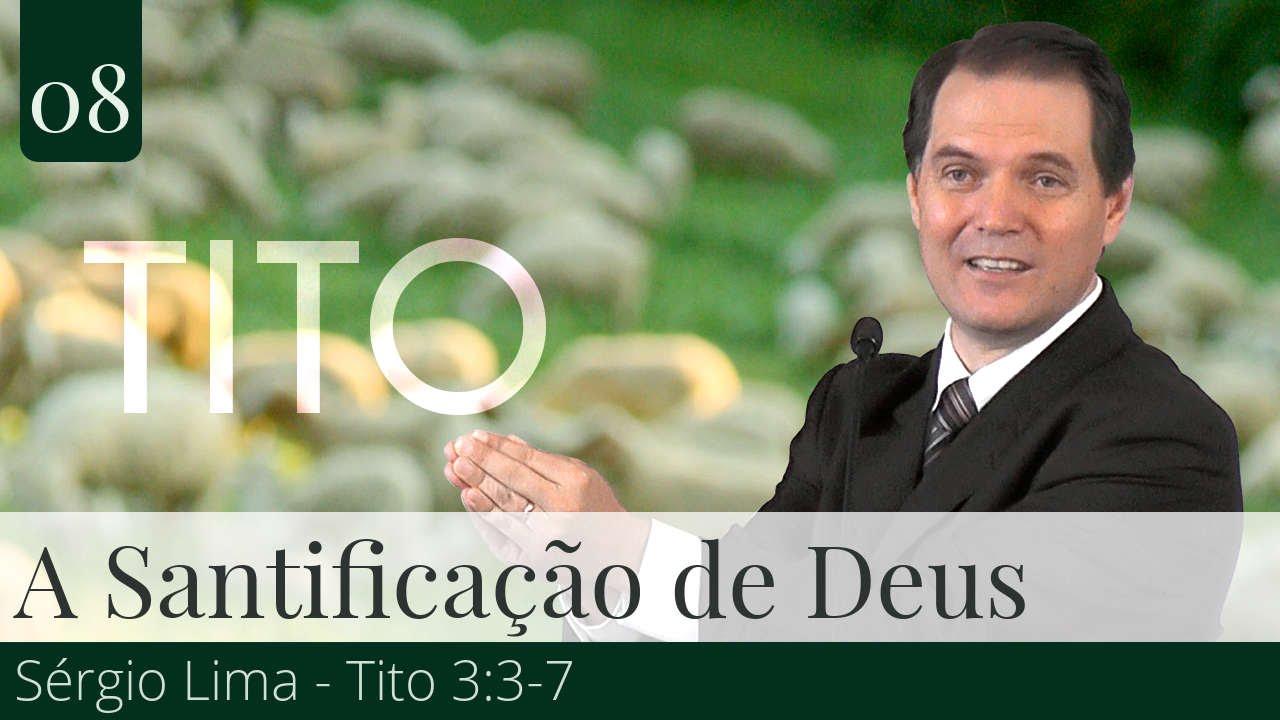 08. A Santificação de Deus - Sérgio Lima