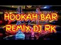 HOOKAH BAR REMIX DJ RK