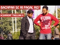 Bachpan se pagal ho ? | Pranks In India | Comment Trolling 9 thumbnail