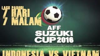 Tujuh Hari Tujuh Malam Indonesia Vs Vietnam  Parodi
