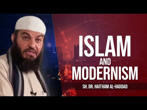 Islam and Modernism - Dr. Haitham al-Haddad