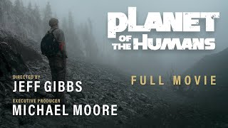 Michael Moore Presents: Planet of the Humans | Full Documentary | Directed by Jeff Gibbs