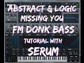 Abstract Logic FM Donk Bass Serum Tutorial mp3