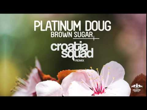 Platinum Doug - Brown Sugar (Croatia Squad remix) Preview - AVAILABLE MAY 04