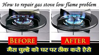 How to repair Gas chulha low flame problum at home