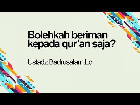 BOLEHKAH BERIMAN KEPADA QUR'AN SAJA? (INGKAR SUNNAH) - Ustadz Badrusalam.Lc