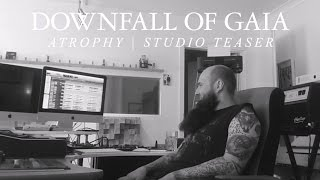 DOWNFALL OF GAIA - Atrophy (Studio Teaser)