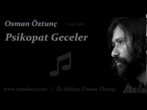 Osman Öztunç - Psikopat Geceler ♫