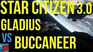 Star Citizen 3.0 - Gladius vs Buccaneer