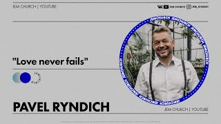 "Pavel Ryndich - ""Love never fails"""