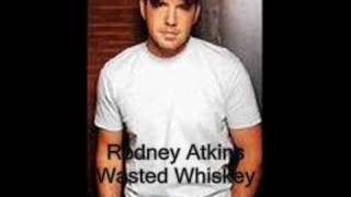 Watch Rodney Atkins Wasted Whiskey video