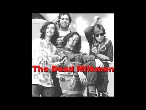 Dead Milkmen - If You Love Somebody Set Them On Fire