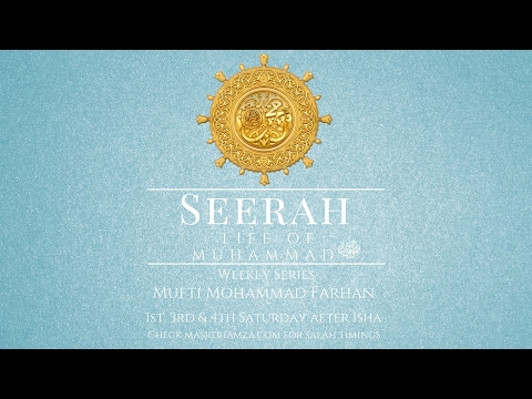 Mufti Farhan - Seerah of The Prophet SAWS - 3 [The Importance & Benefits of Studying Seerah]