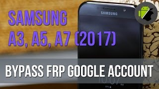 4/2017 - Bypass FRP Google account Samsung Galaxy A3 (2017), A5 (2017), A7 (2017)