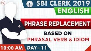 Phrase Replacement | Based on Phrasal Verb & Idiom | SBI Clerk  2019 | English | 10:00 AM