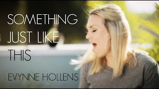 The Chainsmokers & Coldplay - Something Just Like This COVER by Evynne Hollens
