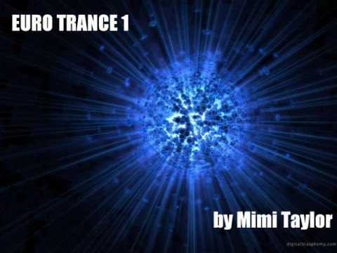 Euro Trance Mix 1 - by Mimi Taylor